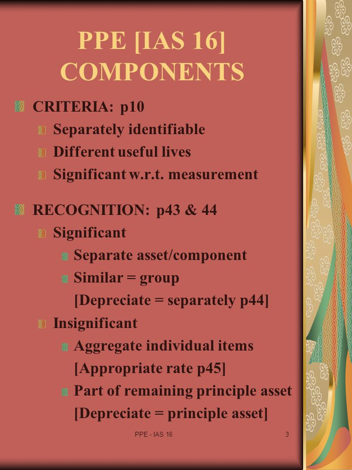 PPE [IAS 16] COMPONENTS CRITERIA: p10 Separately identifiable